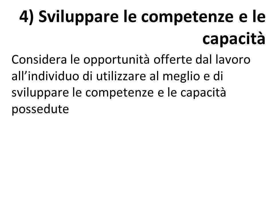 Considera le opportunità offerte dal lavoro all'individuo di utilizzare al meglio e di sviluppare le competenze e le capacità possedute 4) Sviluppare le competenze e le capacità