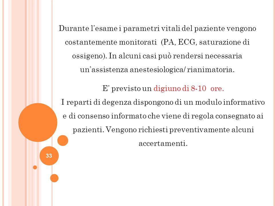 33 Durante l'esame i parametri vitali del paziente vengono costantemente monitorati (PA, ECG, saturazione di ossigeno). In alcuni casi può rendersi ne