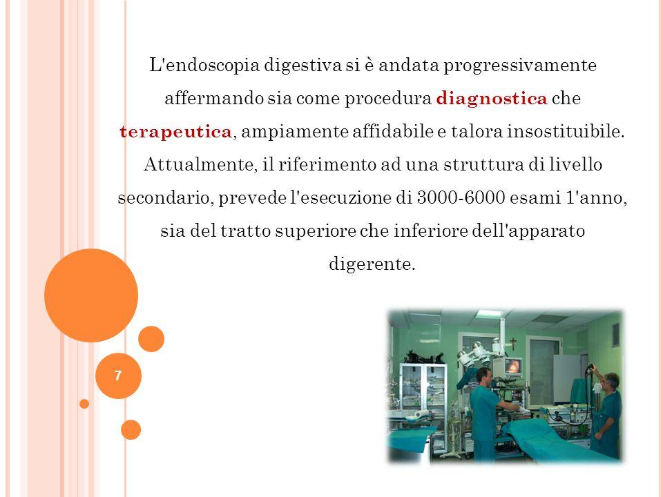 7 L'endoscopia digestiva si è andata progressivamente affermando sia come procedura diagnostica che terapeutica, ampiamente affidabile e talora insost