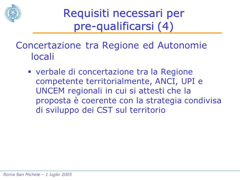 Roma San Michele – 1 luglio 2005 Requisiti necessari per pre-qualificarsi (4) Concertazione tra Regione ed Autonomie locali  verbale di concertazione