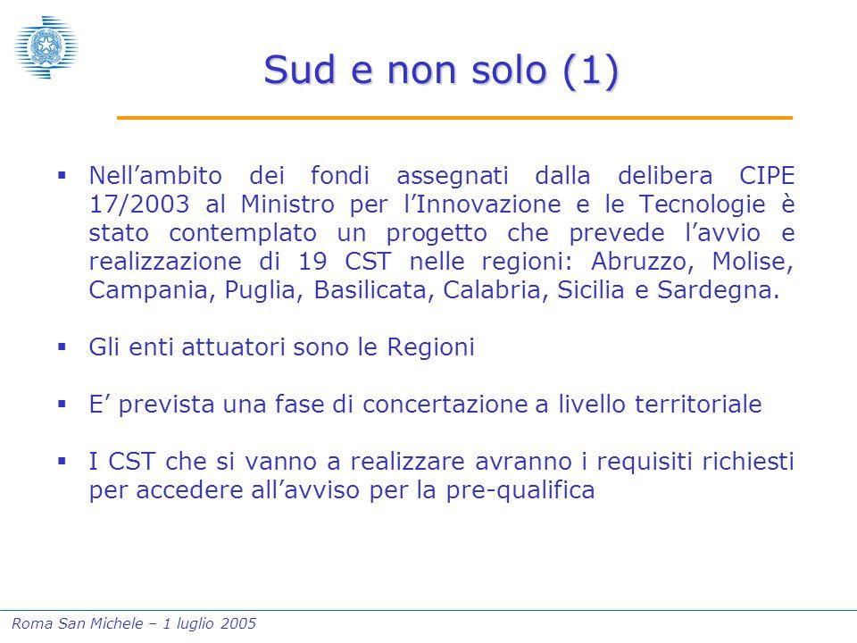 Roma San Michele – 1 luglio 2005 Sud e non solo (1)  Nell'ambito dei fondi assegnati dalla delibera CIPE 17/2003 al Ministro per l'Innovazione e le T
