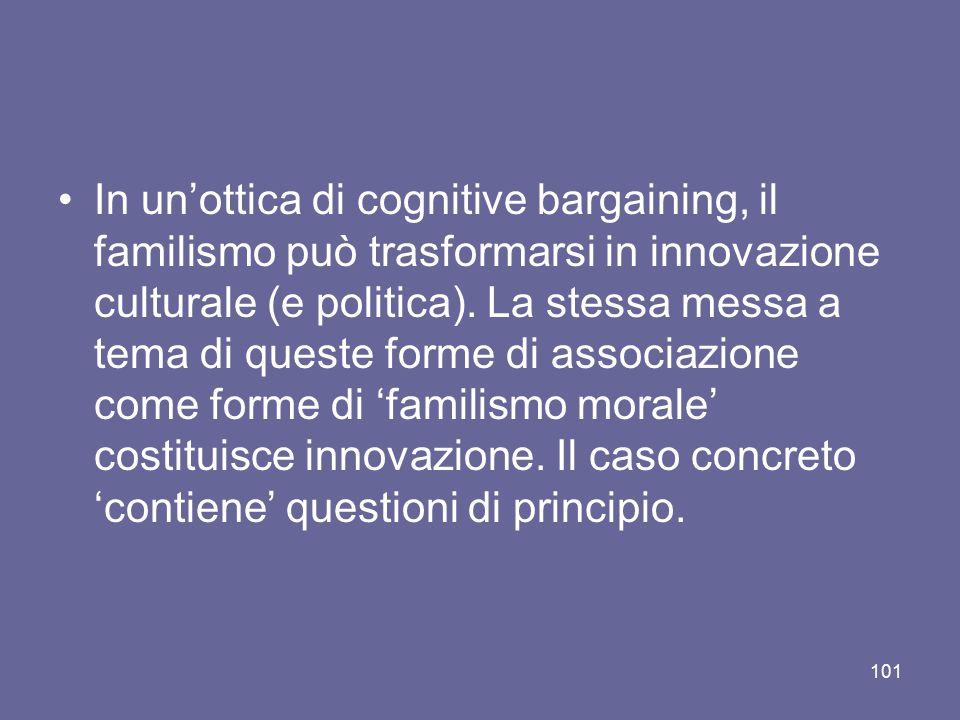 In un'ottica di cognitive bargaining, il familismo può trasformarsi in innovazione culturale (e politica). La stessa messa a tema di queste forme di a
