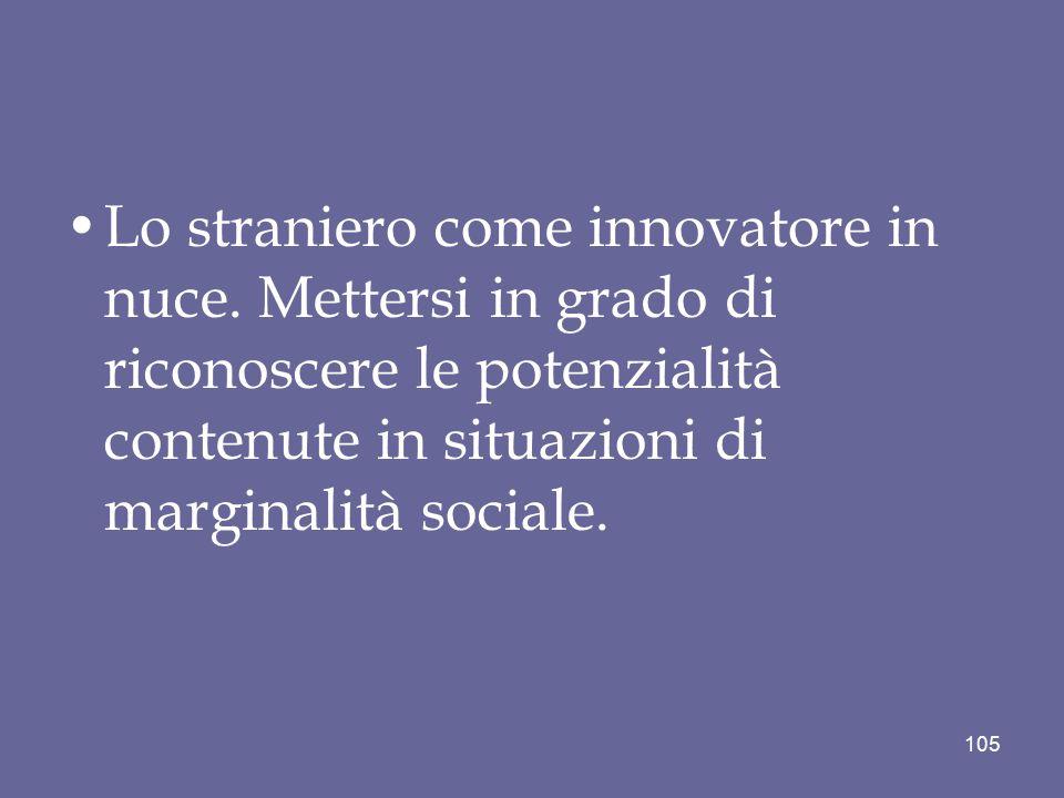 Lo straniero come innovatore in nuce. Mettersi in grado di riconoscere le potenzialità contenute in situazioni di marginalità sociale. 105