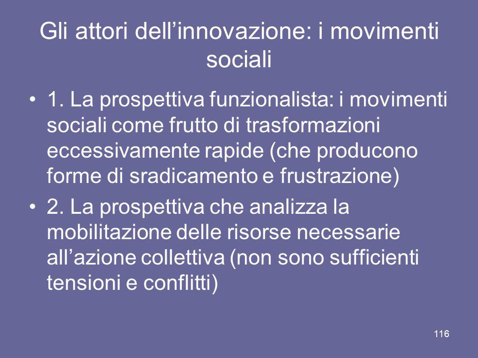 Gli attori dell'innovazione: i movimenti sociali 1. La prospettiva funzionalista: i movimenti sociali come frutto di trasformazioni eccessivamente rap