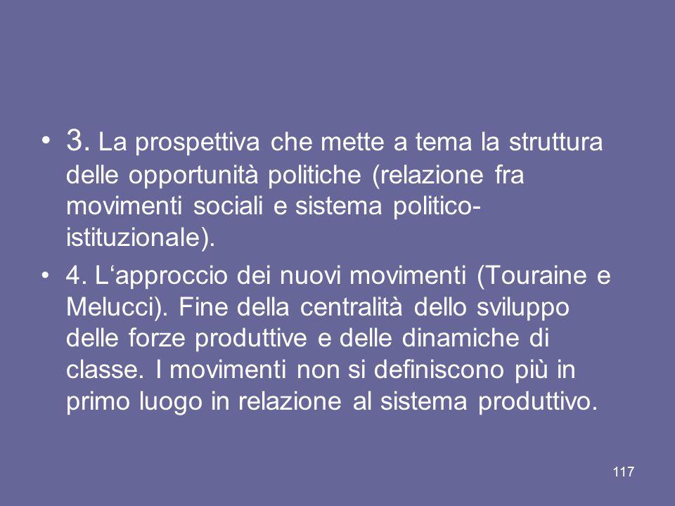 3. La prospettiva che mette a tema la struttura delle opportunità politiche (relazione fra movimenti sociali e sistema politico- istituzionale). 4. L'