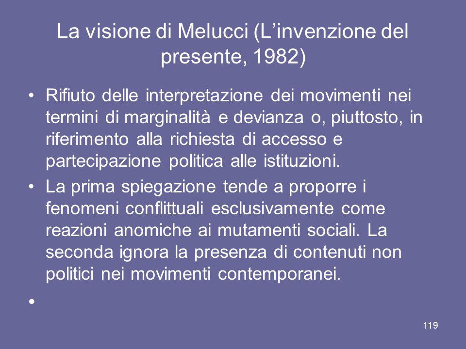 La visione di Melucci (L'invenzione del presente, 1982) Rifiuto delle interpretazione dei movimenti nei termini di marginalità e devianza o, piuttosto