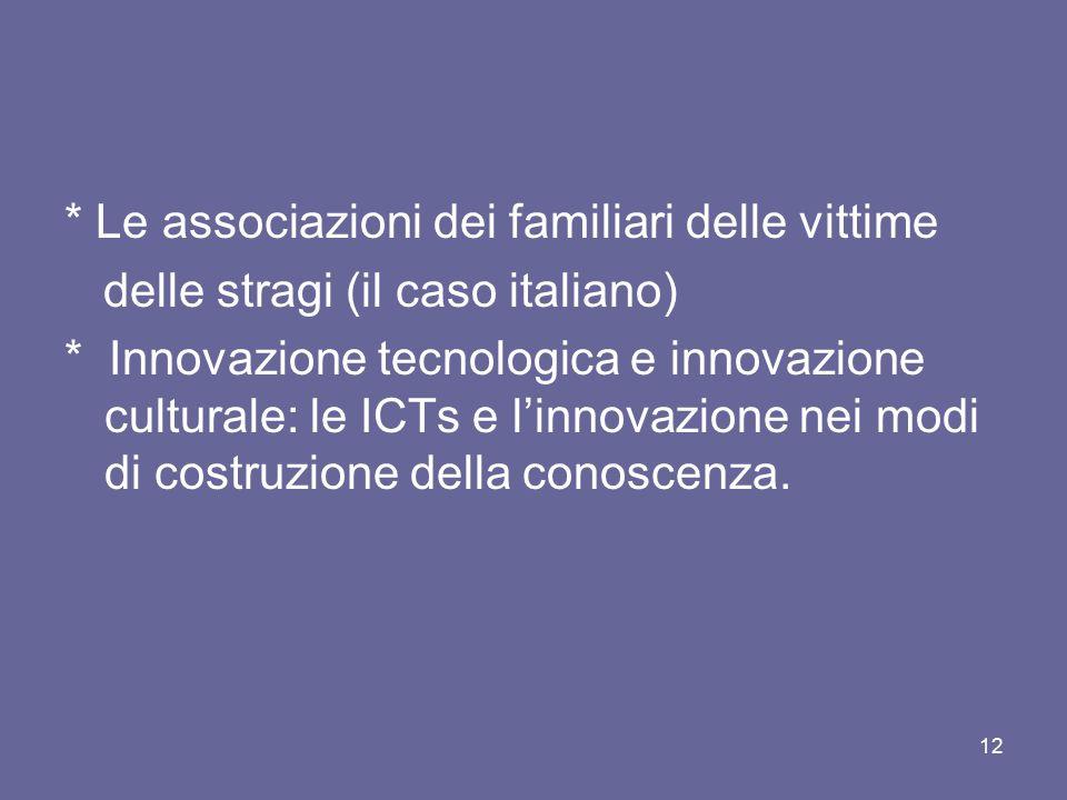 * Le associazioni dei familiari delle vittime delle stragi (il caso italiano) * Innovazione tecnologica e innovazione culturale: le ICTs e l'innovazio