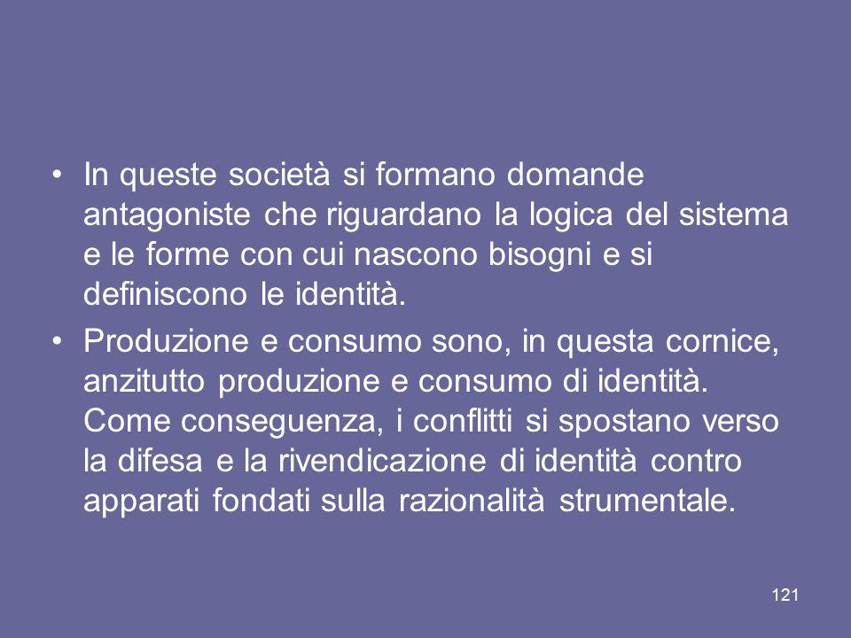 In queste società si formano domande antagoniste che riguardano la logica del sistema e le forme con cui nascono bisogni e si definiscono le identità.