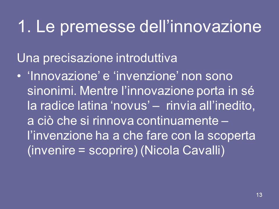 1. Le premesse dell'innovazione Una precisazione introduttiva 'Innovazione' e 'invenzione' non sono sinonimi. Mentre l'innovazione porta in sé la radi