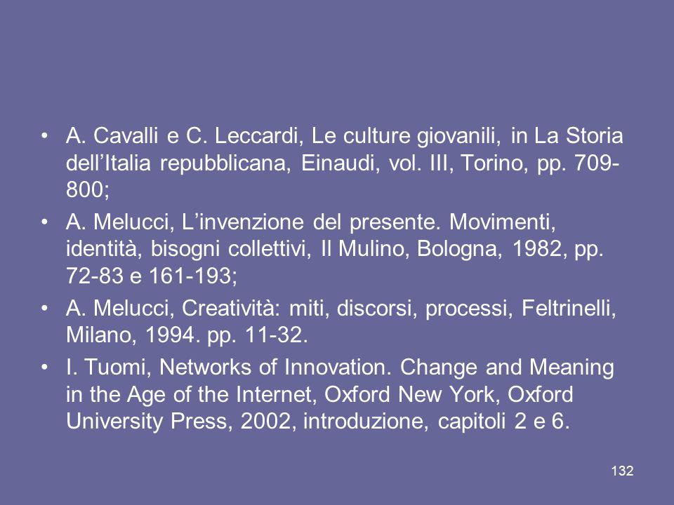 A. Cavalli e C. Leccardi, Le culture giovanili, in La Storia dell'Italia repubblicana, Einaudi, vol. III, Torino, pp. 709- 800; A. Melucci, L'invenzio