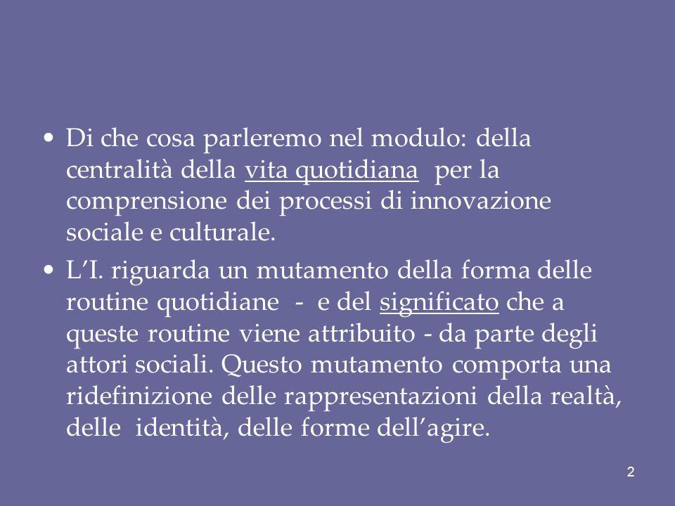 Di che cosa parleremo nel modulo: della centralità della vita quotidiana per la comprensione dei processi di innovazione sociale e culturale. L'I. rig