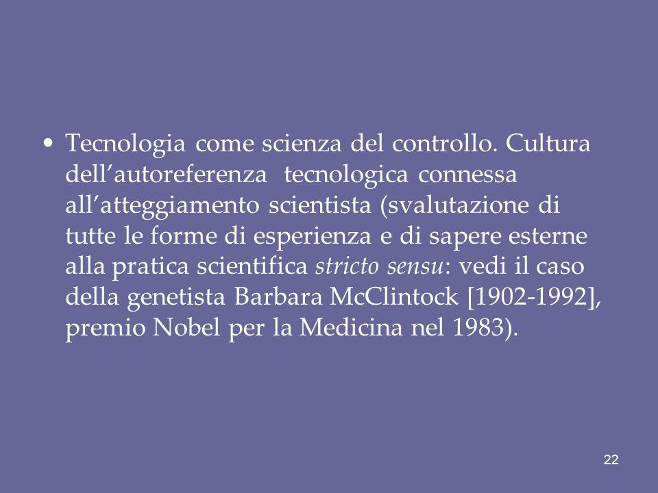 Tecnologia come scienza del controllo. Cultura dell'autoreferenza tecnologica connessa all'atteggiamento scientista (svalutazione di tutte le forme di
