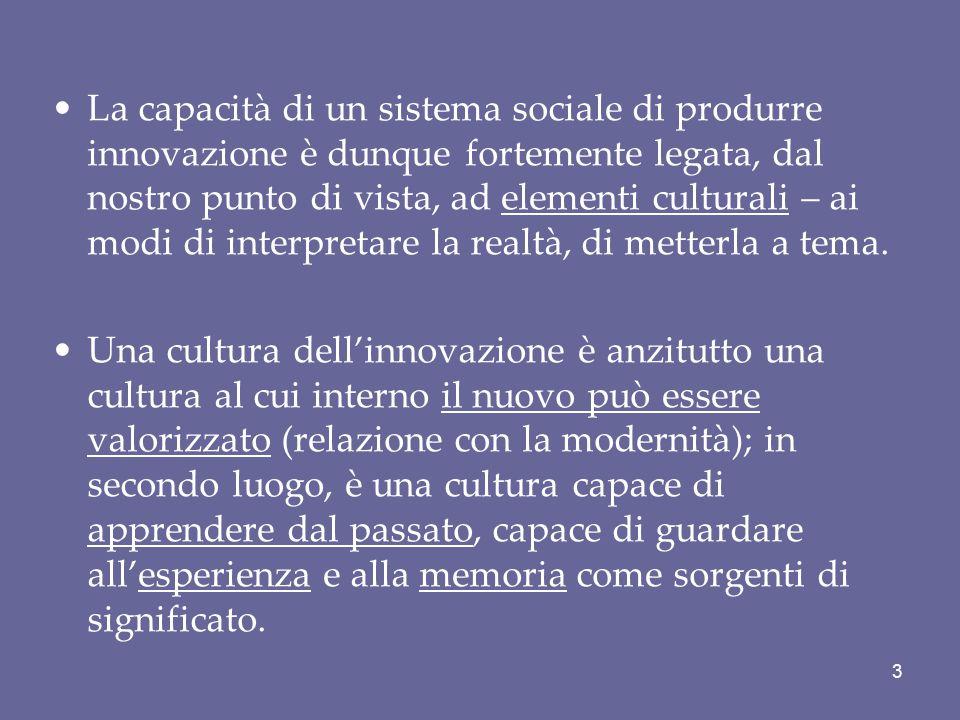 La capacità di un sistema sociale di produrre innovazione è dunque fortemente legata, dal nostro punto di vista, ad elementi culturali – ai modi di in