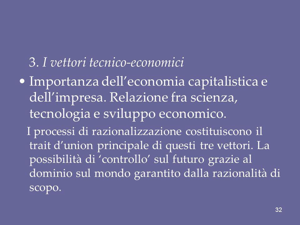 3. I vettori tecnico-economici Importanza dell'economia capitalistica e dell'impresa. Relazione fra scienza, tecnologia e sviluppo economico. I proces