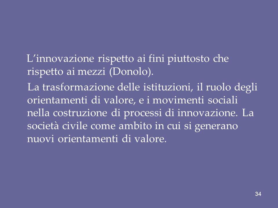 L'innovazione rispetto ai fini piuttosto che rispetto ai mezzi (Donolo). La trasformazione delle istituzioni, il ruolo degli orientamenti di valore, e