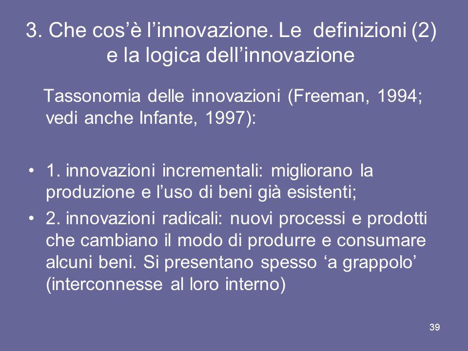 3. Che cos'è l'innovazione. Le definizioni (2) e la logica dell'innovazione Tassonomia delle innovazioni (Freeman, 1994; vedi anche Infante, 1997): 1.