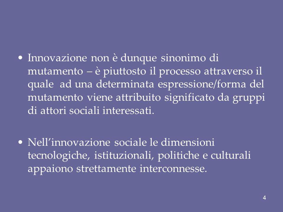 Innovazione non è dunque sinonimo di mutamento – è piuttosto il processo attraverso il quale ad una determinata espressione/forma del mutamento viene