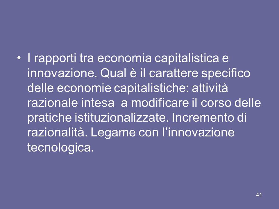 I rapporti tra economia capitalistica e innovazione. Qual è il carattere specifico delle economie capitalistiche: attività razionale intesa a modifica