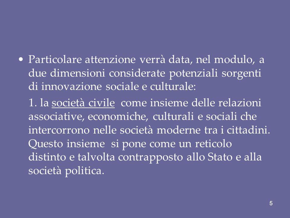 Particolare attenzione verrà data, nel modulo, a due dimensioni considerate potenziali sorgenti di innovazione sociale e culturale: 1. la società civi