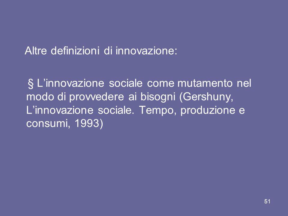 Altre definizioni di innovazione: § L'innovazione sociale come mutamento nel modo di provvedere ai bisogni (Gershuny, L'innovazione sociale. Tempo, pr