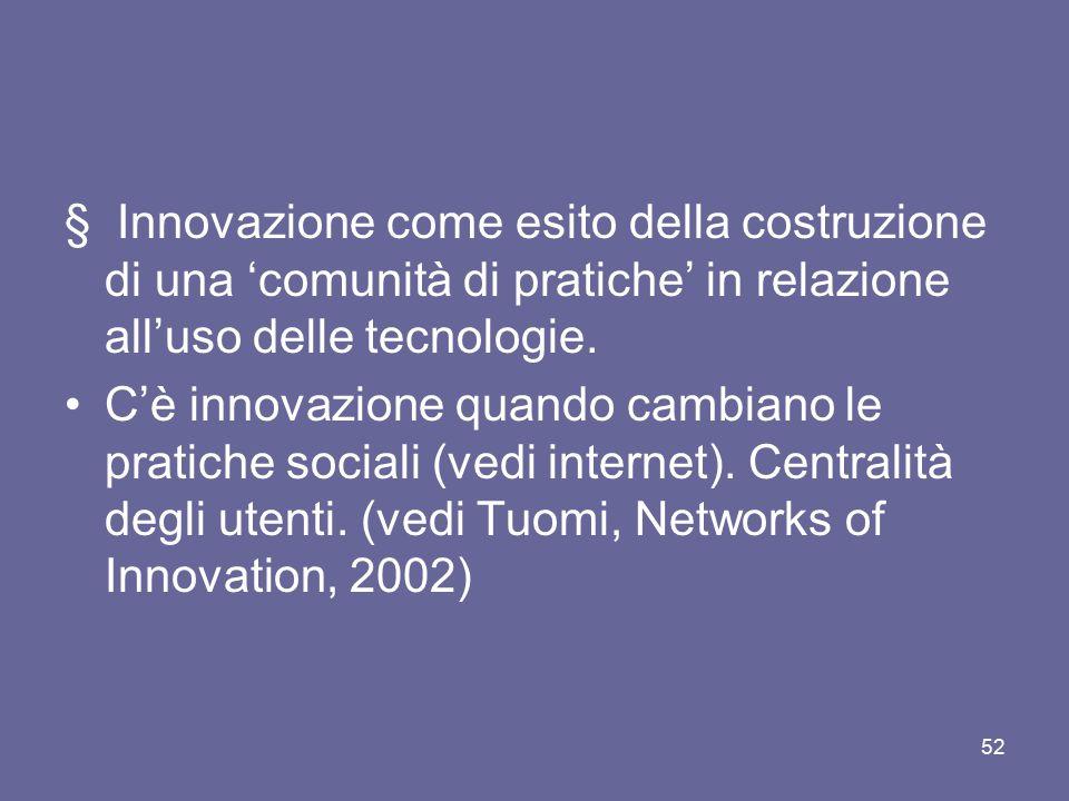 § Innovazione come esito della costruzione di una 'comunità di pratiche' in relazione all'uso delle tecnologie. C'è innovazione quando cambiano le pra