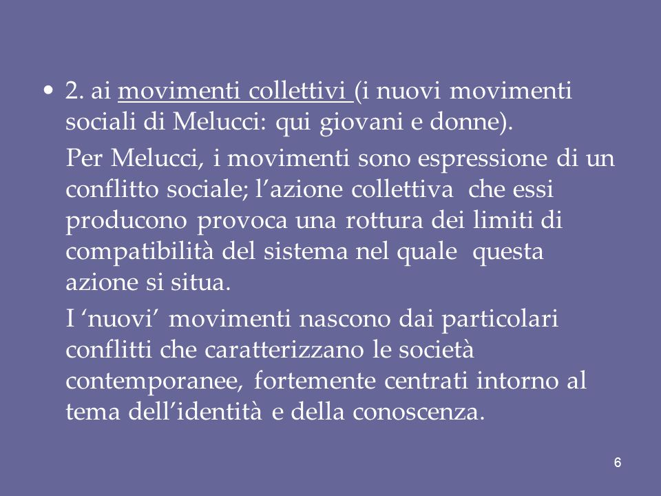 2. ai movimenti collettivi (i nuovi movimenti sociali di Melucci: qui giovani e donne). Per Melucci, i movimenti sono espressione di un conflitto soci