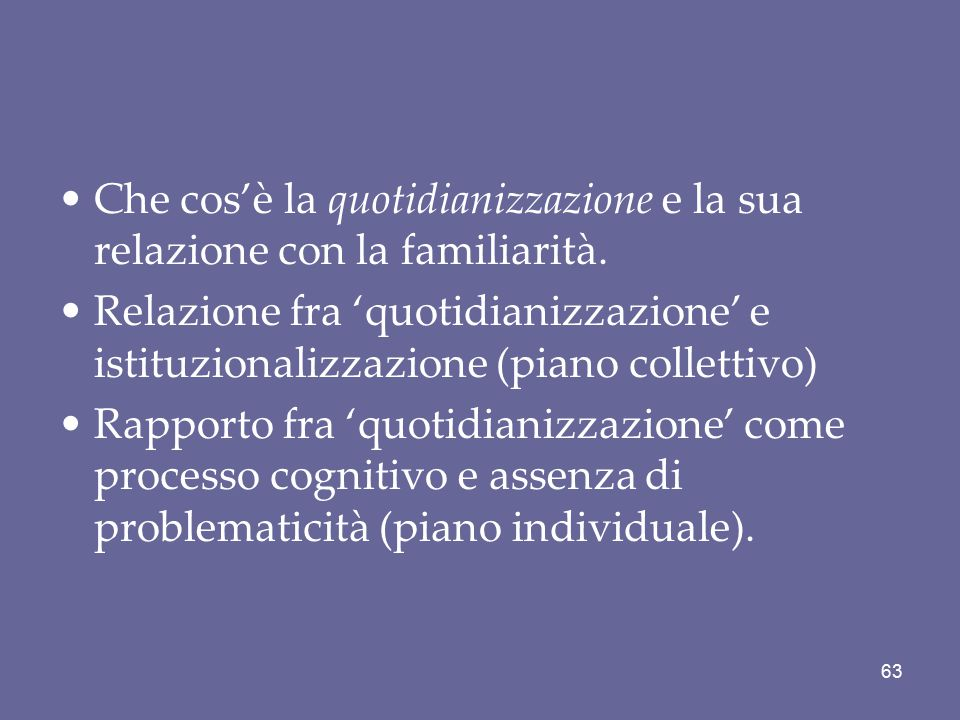 Che cos'è la quotidianizzazione e la sua relazione con la familiarità. Relazione fra 'quotidianizzazione' e istituzionalizzazione (piano collettivo) R