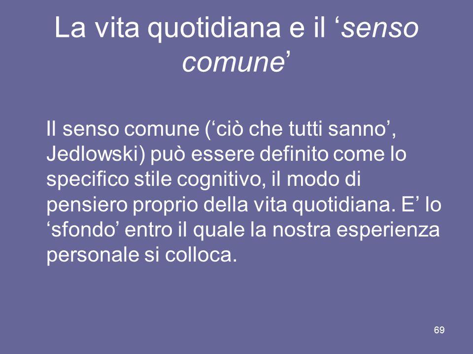 La vita quotidiana e il 'senso comune' Il senso comune ('ciò che tutti sanno', Jedlowski) può essere definito come lo specifico stile cognitivo, il mo