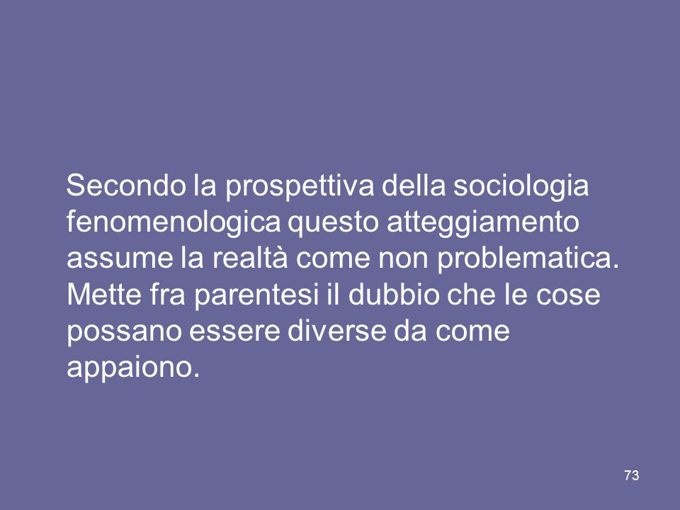 Secondo la prospettiva della sociologia fenomenologica questo atteggiamento assume la realtà come non problematica. Mette fra parentesi il dubbio che