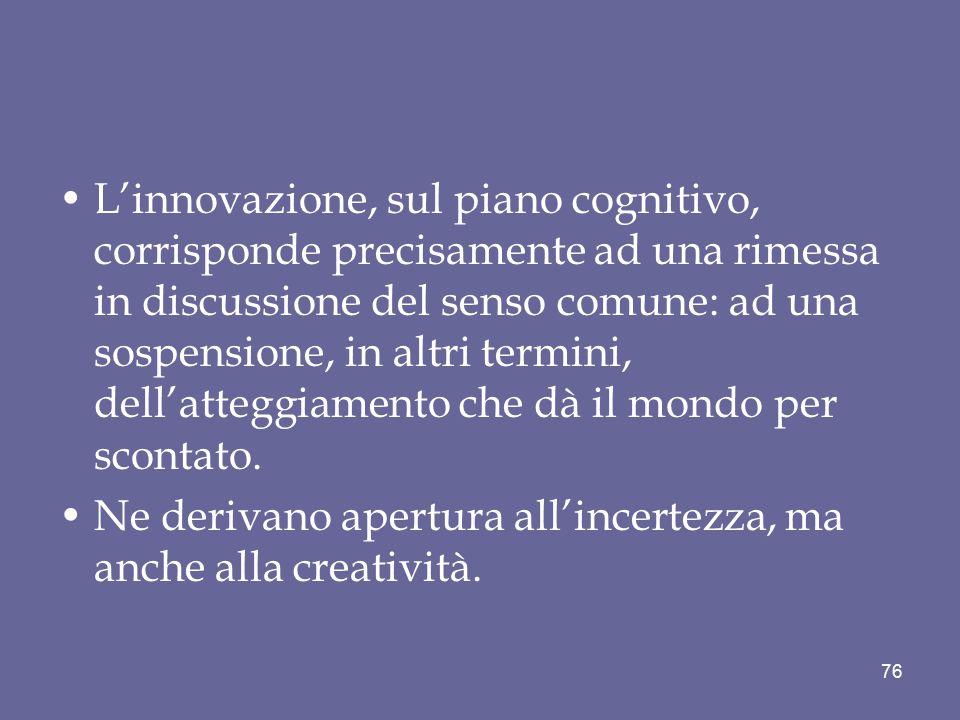 L'innovazione, sul piano cognitivo, corrisponde precisamente ad una rimessa in discussione del senso comune: ad una sospensione, in altri termini, del