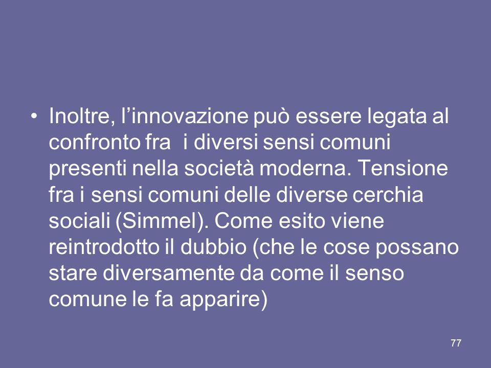 Inoltre, l'innovazione può essere legata al confronto fra i diversi sensi comuni presenti nella società moderna. Tensione fra i sensi comuni delle div