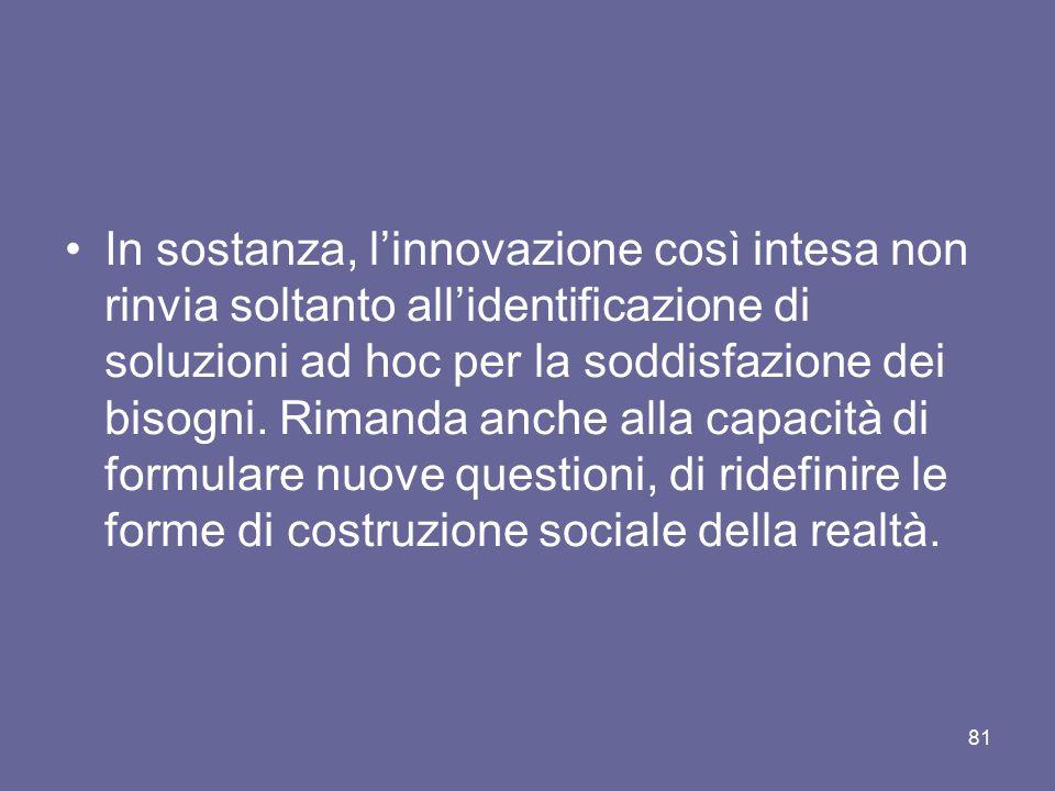 In sostanza, l'innovazione così intesa non rinvia soltanto all'identificazione di soluzioni ad hoc per la soddisfazione dei bisogni. Rimanda anche all