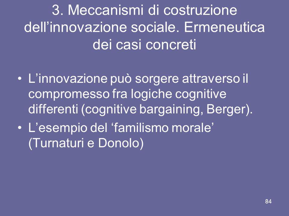 3. Meccanismi di costruzione dell'innovazione sociale. Ermeneutica dei casi concreti L'innovazione può sorgere attraverso il compromesso fra logiche c