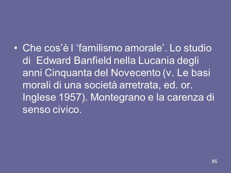 Che cos'è l 'familismo amorale'. Lo studio di Edward Banfield nella Lucania degli anni Cinquanta del Novecento (v. Le basi morali di una società arret