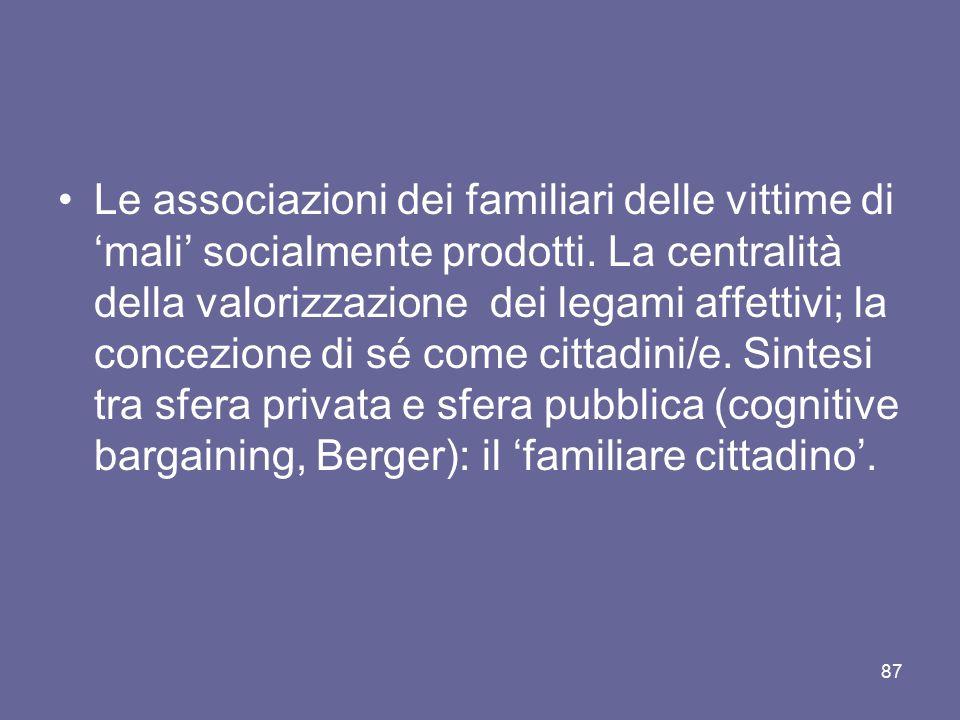 Le associazioni dei familiari delle vittime di 'mali' socialmente prodotti. La centralità della valorizzazione dei legami affettivi; la concezione di