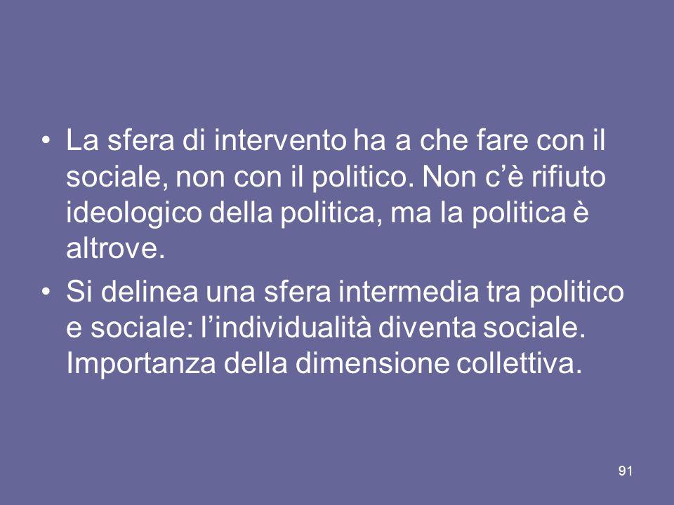 La sfera di intervento ha a che fare con il sociale, non con il politico. Non c'è rifiuto ideologico della politica, ma la politica è altrove. Si deli