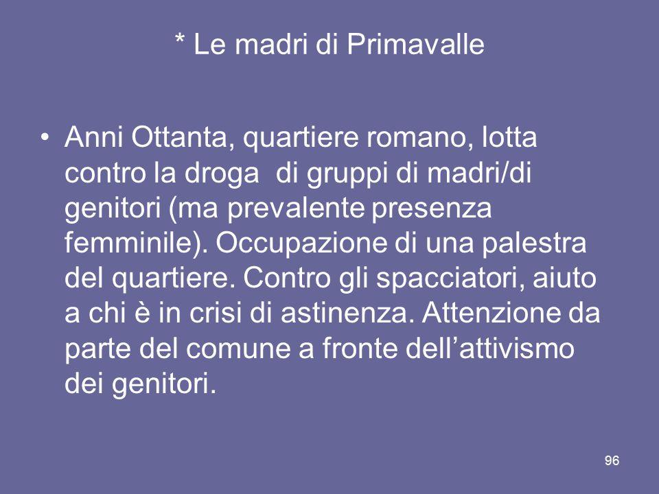 * Le madri di Primavalle Anni Ottanta, quartiere romano, lotta contro la droga di gruppi di madri/di genitori (ma prevalente presenza femminile). Occu
