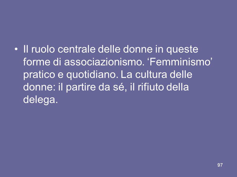 Il ruolo centrale delle donne in queste forme di associazionismo. 'Femminismo' pratico e quotidiano. La cultura delle donne: il partire da sé, il rifi