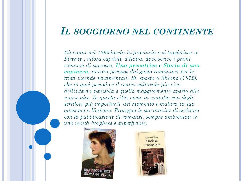 I L SOGGIORNO NEL CONTINENTE Giovanni nel 1865 lascia la provincia e si trasferisce a Firenze, allora capitale d'Italia, dove scrive i primi romanzi d