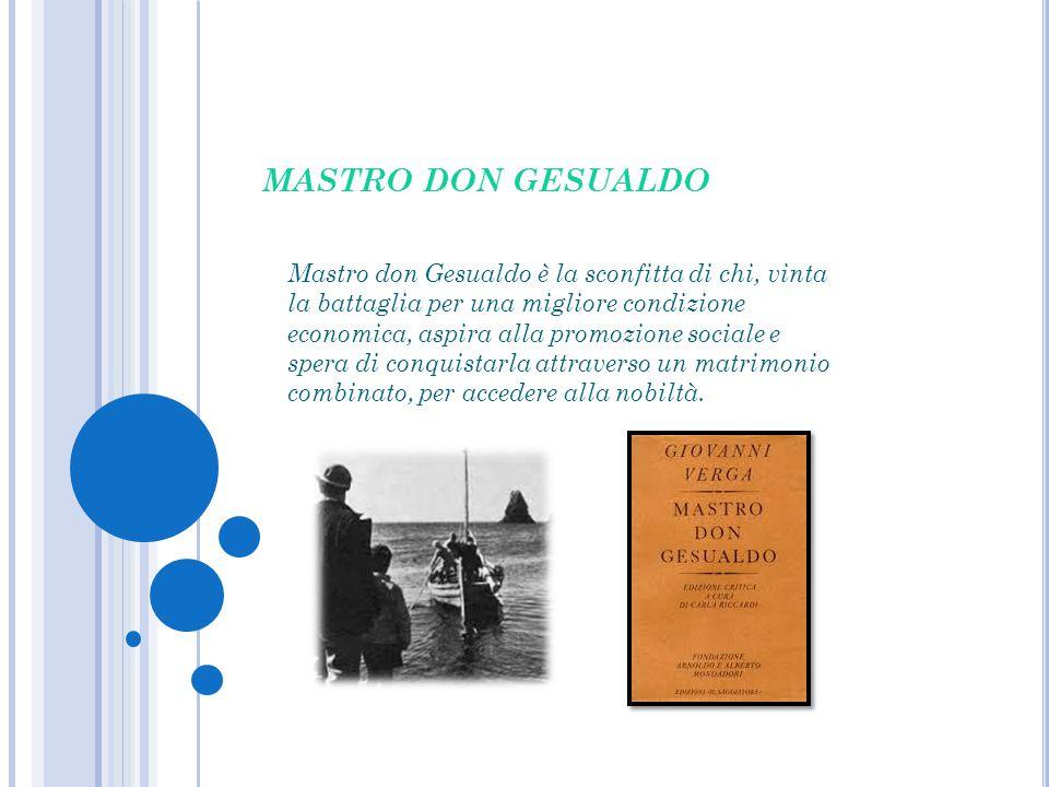 MASTRO DON GESUALDO Mastro don Gesualdo è la sconfitta di chi, vinta la battaglia per una migliore condizione economica, aspira alla promozione social