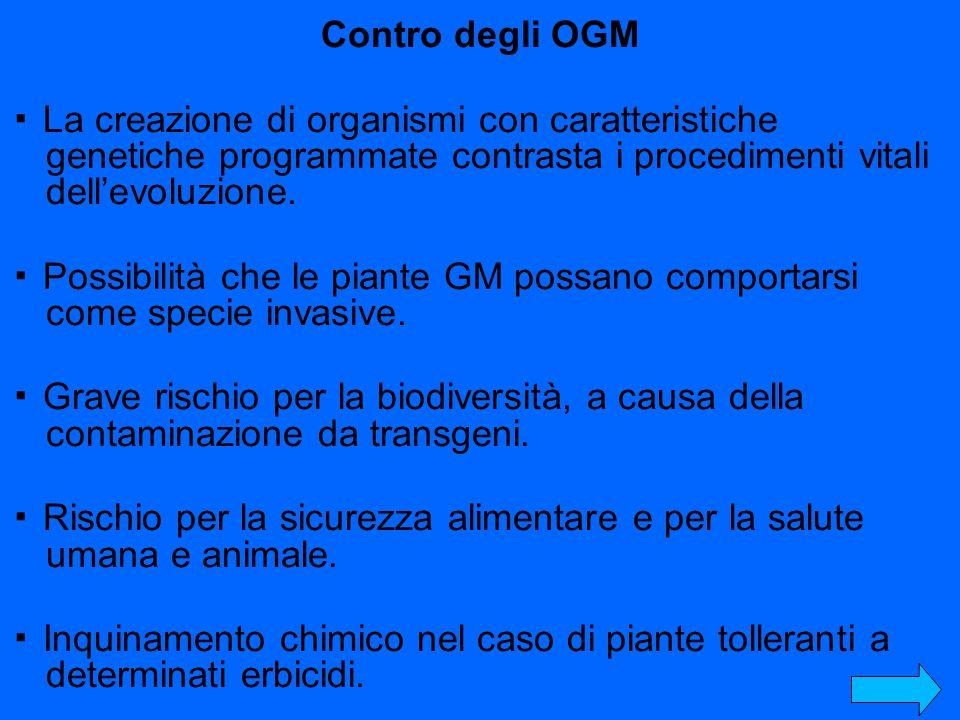 Contro degli OGM ▪ La creazione di organismi con caratteristiche genetiche programmate contrasta i procedimenti vitali dell'evoluzione. ▪ Possibilità