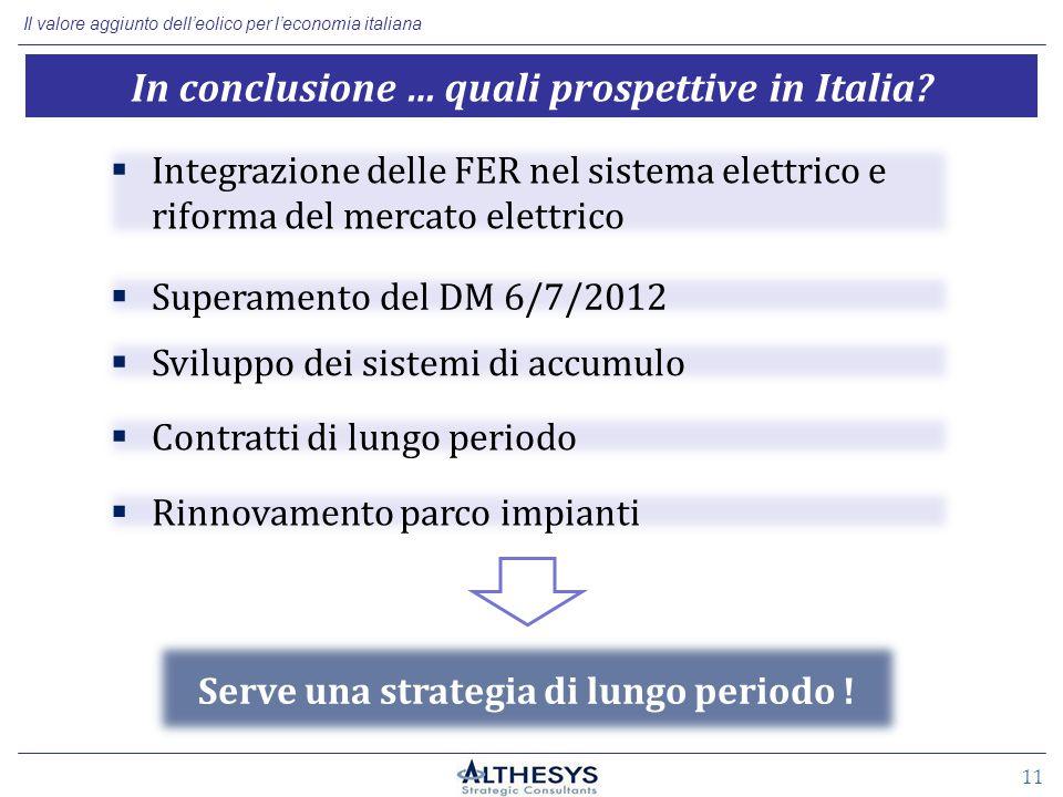 Il valore aggiunto dell'eolico per l'economia italiana 11 In conclusione … quali prospettive in Italia.