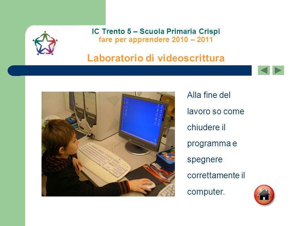 IC Trento 5 – Scuola Primaria Crispi fare per apprendere 2010 – 2011 Laboratorio di videoscrittura Alla fine del lavoro so come chiudere il programma