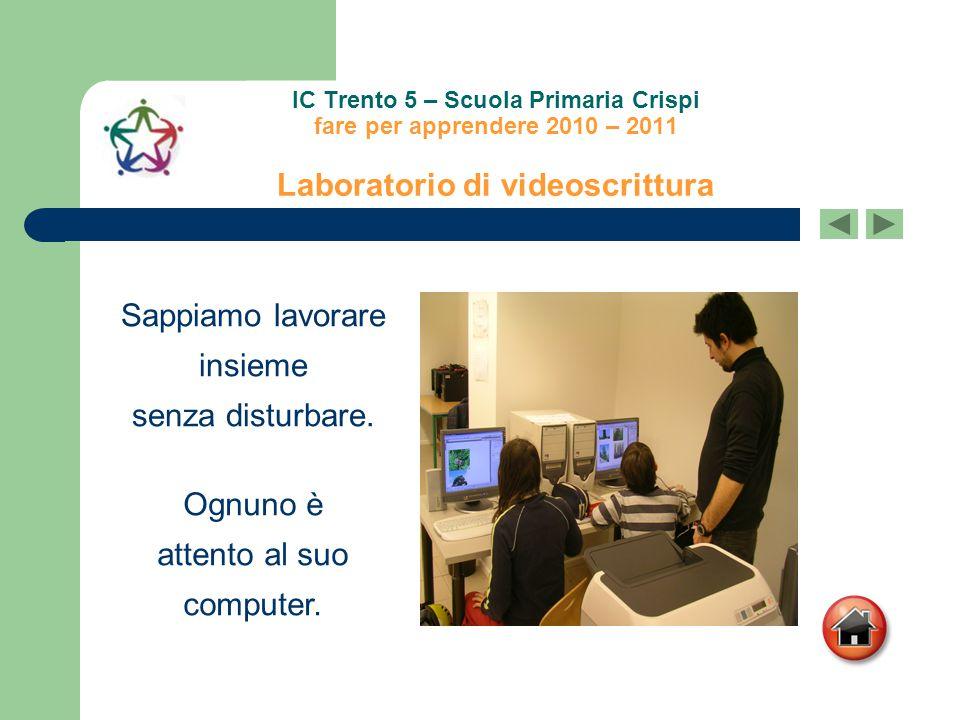 IC Trento 5 – Scuola Primaria Crispi fare per apprendere 2010 – 2011 Laboratorio di videoscrittura Sappiamo lavorare insieme senza disturbare. Ognuno