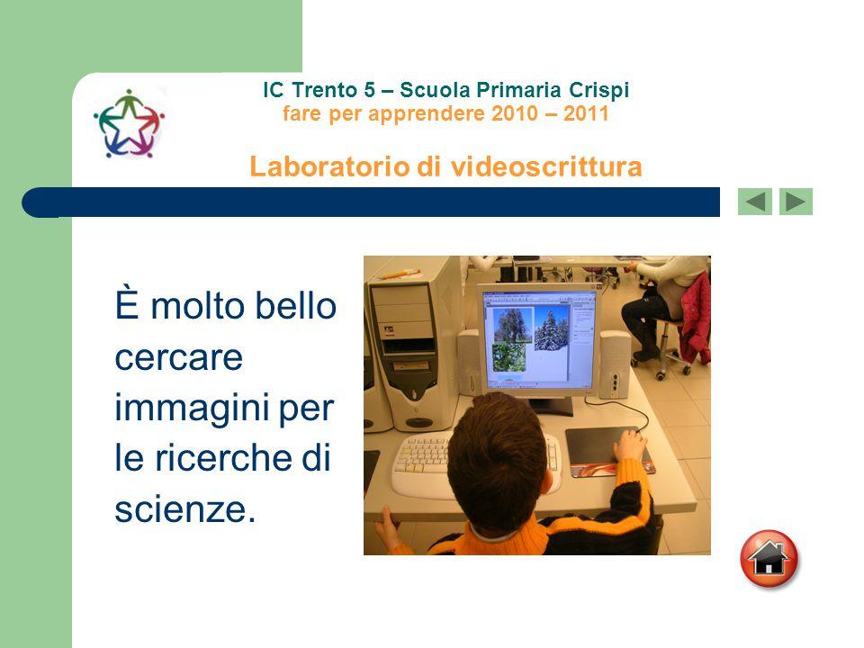 IC Trento 5 – Scuola Primaria Crispi fare per apprendere 2010 – 2011 Laboratorio di videoscrittura È molto bello cercare immagini per le ricerche di s