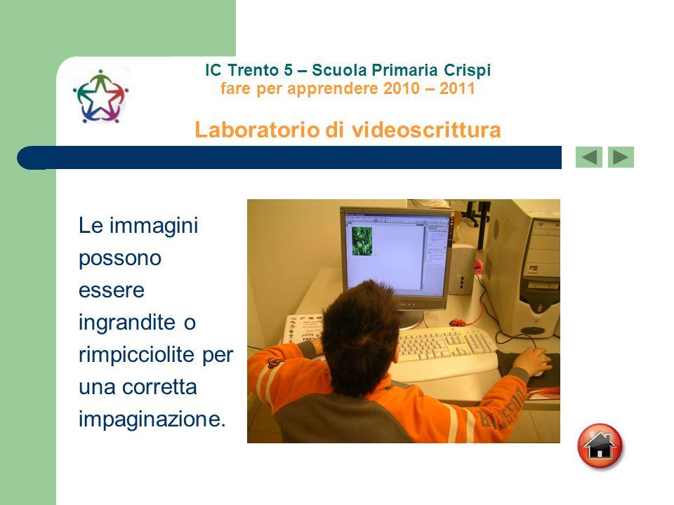 IC Trento 5 – Scuola Primaria Crispi fare per apprendere 2010 – 2011 Laboratorio di videoscrittura Le immagini possono essere ingrandite o rimpiccioli