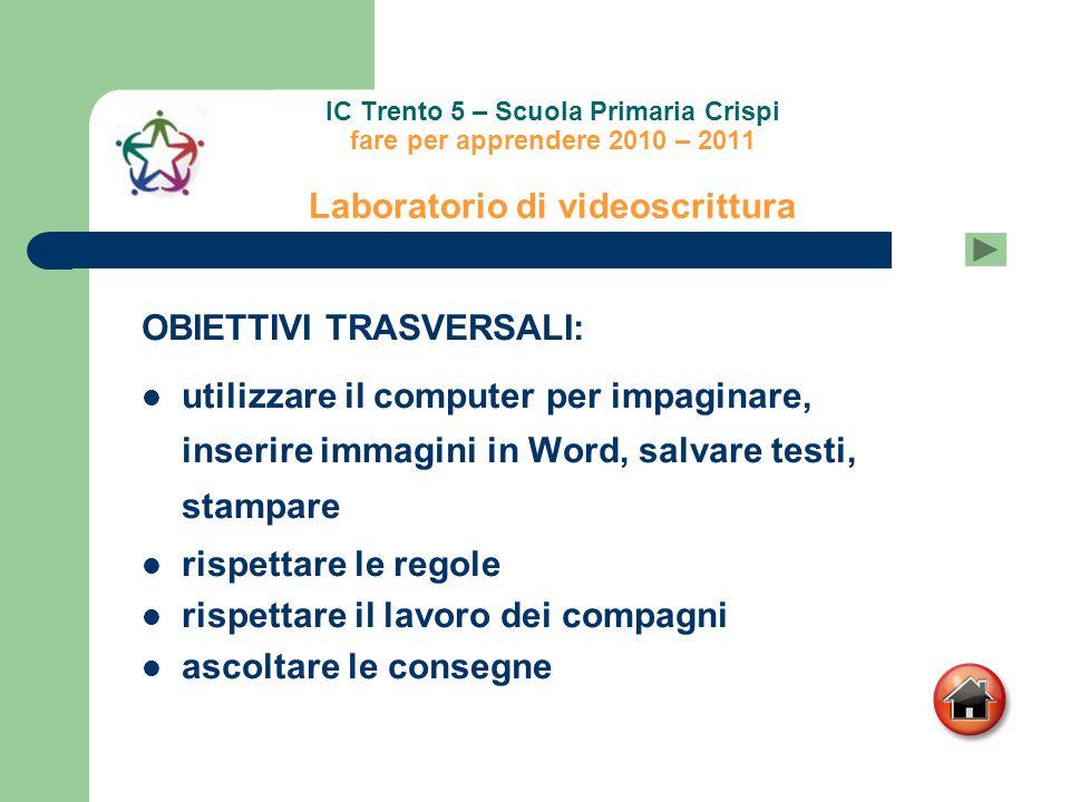 IC Trento 5 – Scuola Primaria Crispi fare per apprendere 2010 – 2011 Laboratorio di videoscrittura OBIETTIVI TRASVERSALI: utilizzare il computer per i