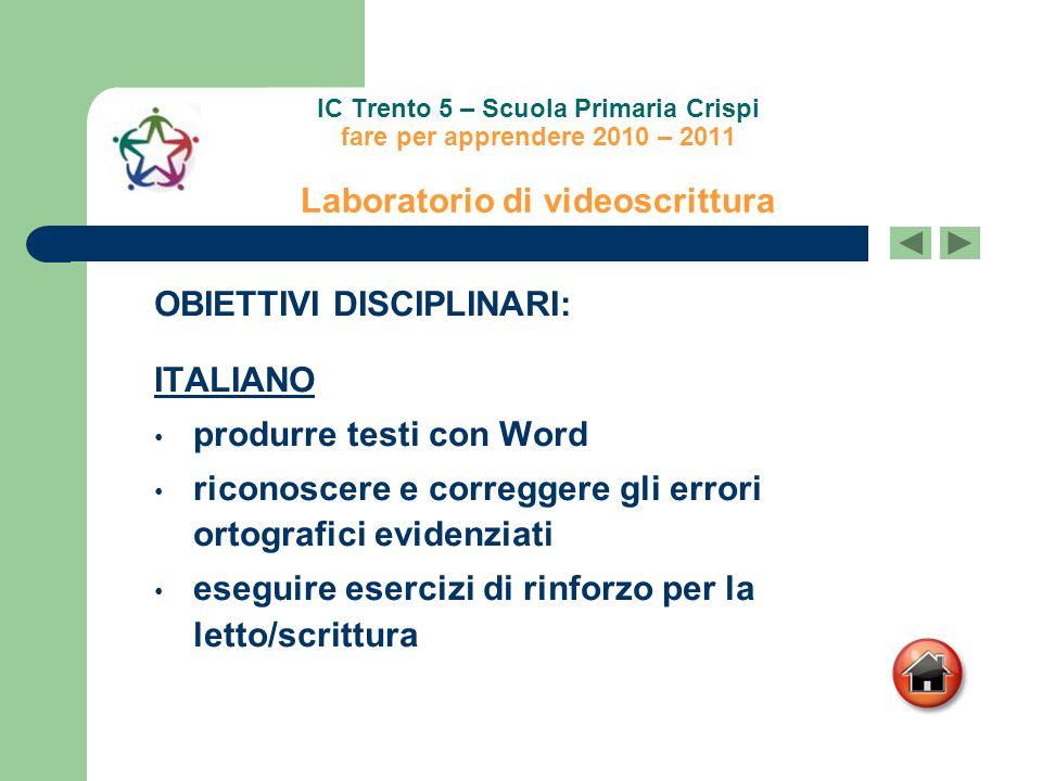 IC Trento 5 – Scuola Primaria Crispi fare per apprendere 2010 – 2011 Laboratorio di videoscrittura OBIETTIVI DISCIPLINARI: ITALIANO produrre testi con