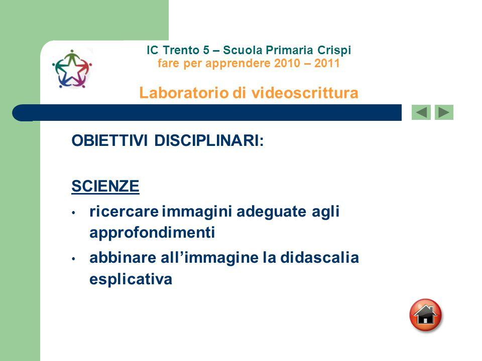 IC Trento 5 – Scuola Primaria Crispi fare per apprendere 2010 – 2011 Laboratorio di videoscrittura OBIETTIVI DISCIPLINARI: SCIENZE ricercare immagini