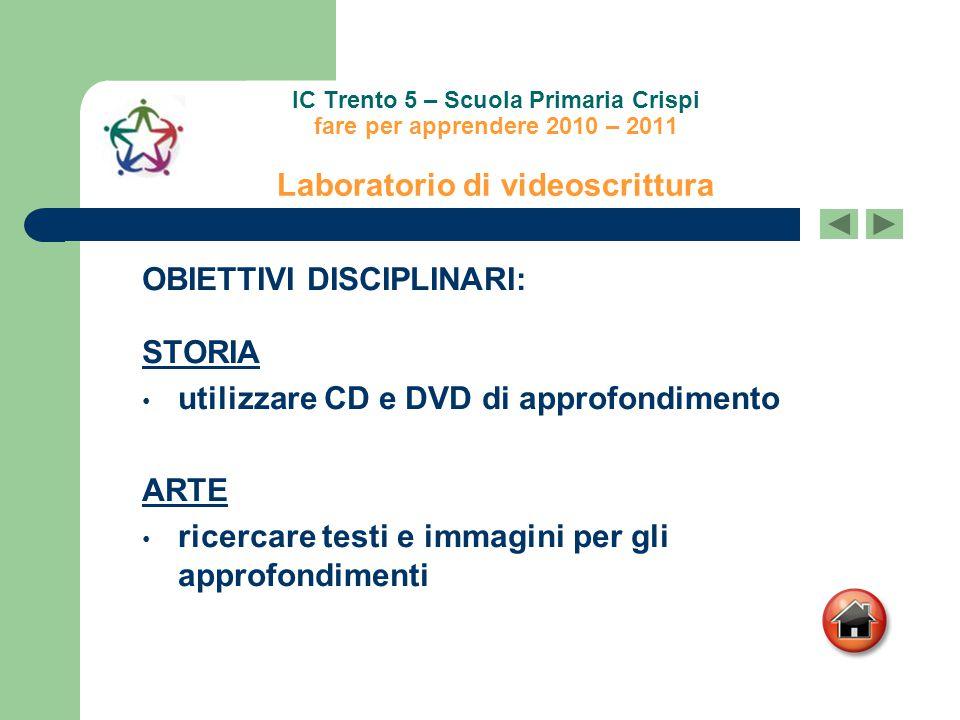 IC Trento 5 – Scuola Primaria Crispi fare per apprendere 2010 – 2011 Laboratorio di videoscrittura OBIETTIVI DISCIPLINARI: STORIA utilizzare CD e DVD